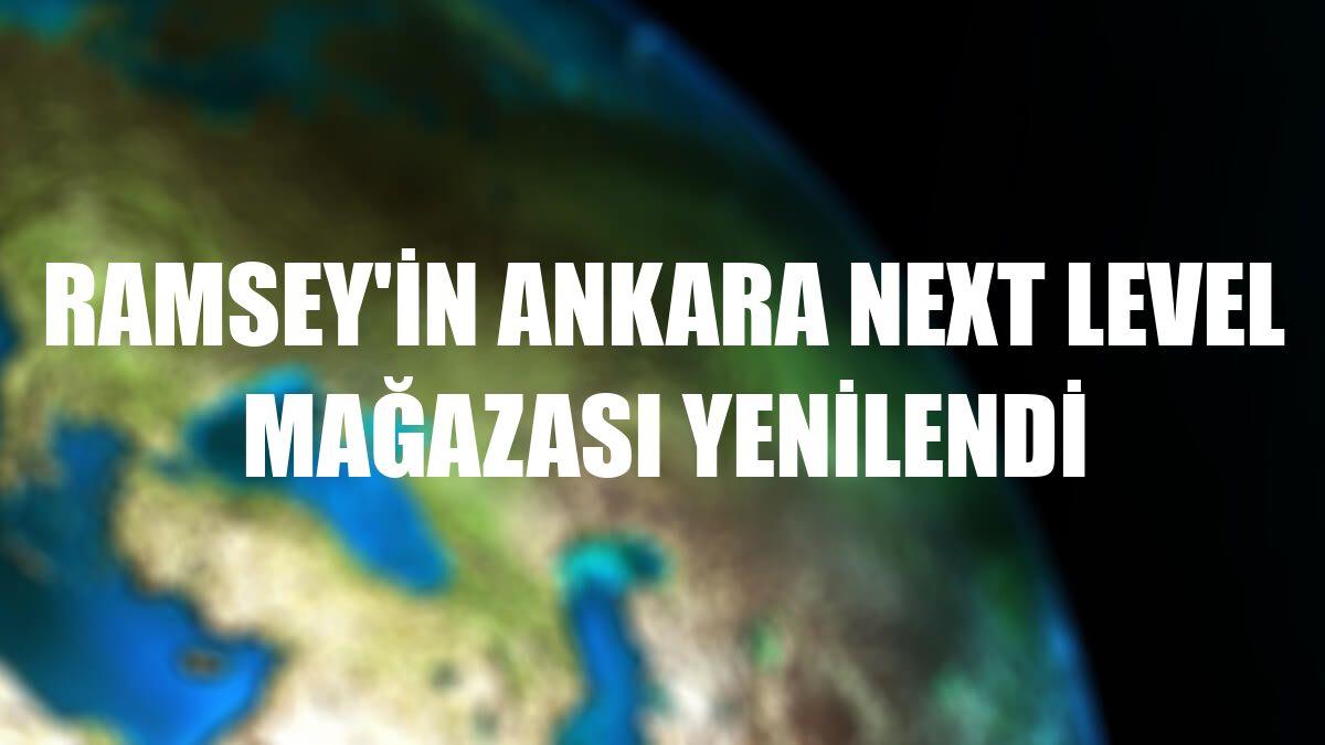 Ramsey'in Ankara Next Level mağazası yenilendi