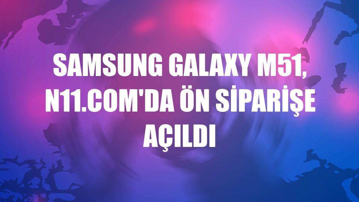 Samsung Galaxy M51, n11.com'da ön siparişe açıldı