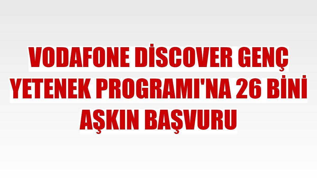 Vodafone Discover Genç Yetenek Programı'na 26 bini aşkın başvuru