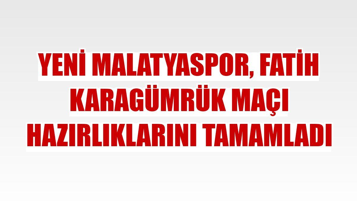 Yeni Malatyaspor, Fatih Karagümrük maçı hazırlıklarını tamamladı