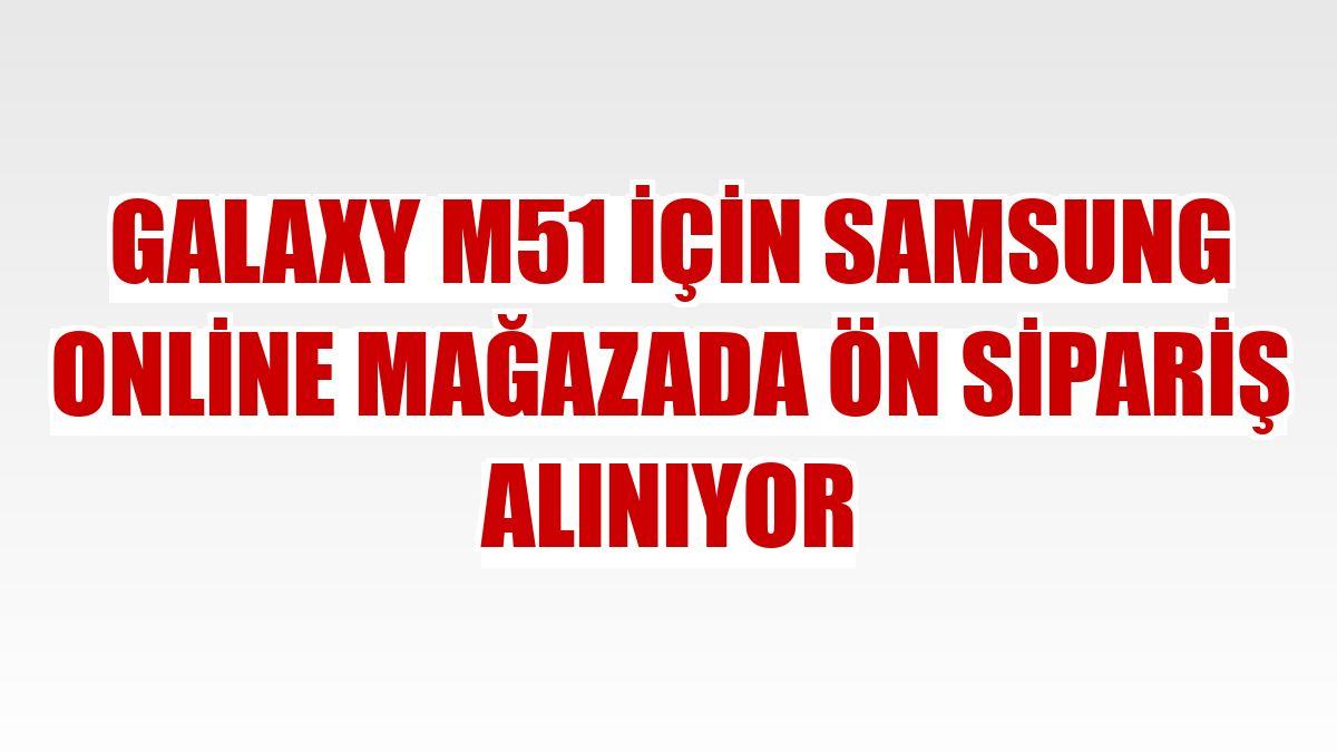 Galaxy M51 için Samsung online mağazada ön sipariş alınıyor