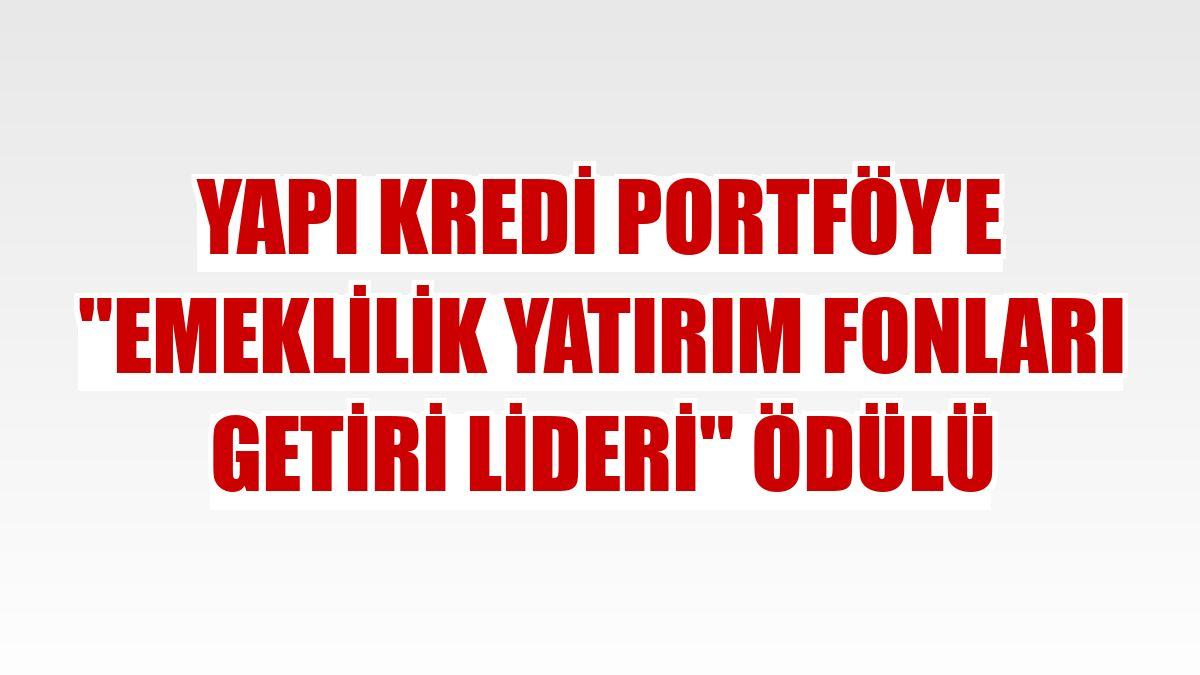 """Yapı Kredi Portföy'e """"Emeklilik Yatırım Fonları Getiri Lideri"""" ödülü"""