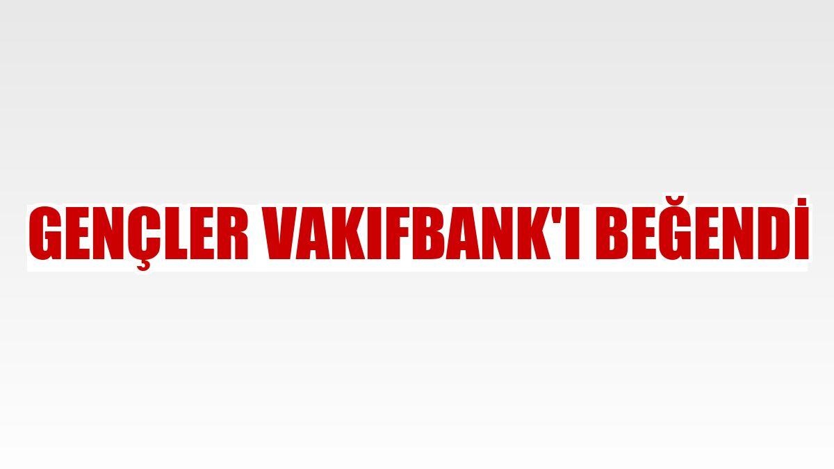 Gençler VakıfBank'ı beğendi