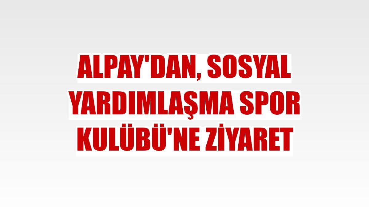 Alpay'dan, Sosyal Yardımlaşma Spor Kulübü'ne ziyaret