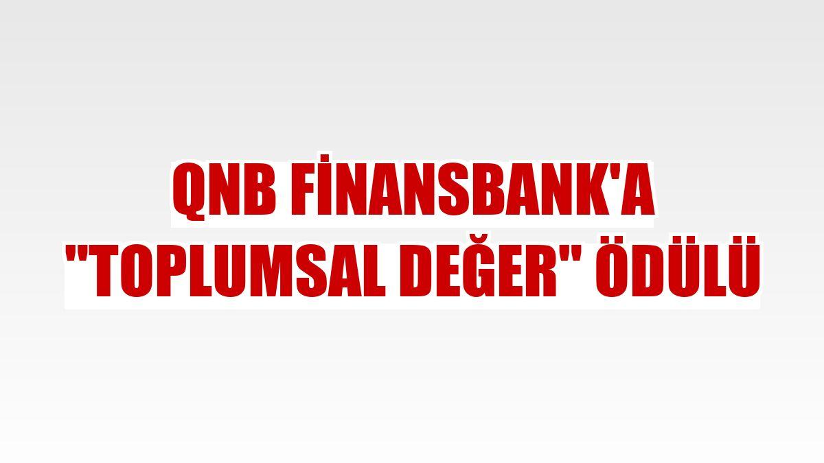 "QNB Finansbank'a ""Toplumsal Değer"" ödülü"