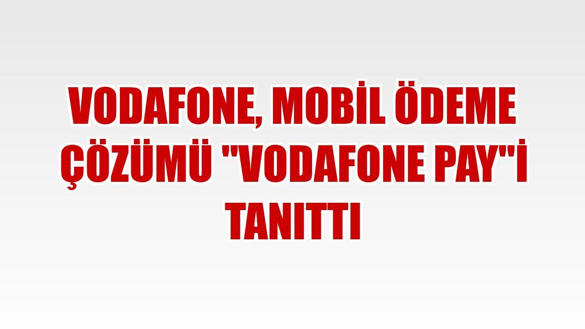 """Vodafone, mobil ödeme çözümü """"Vodafone Pay""""i tanıttı"""
