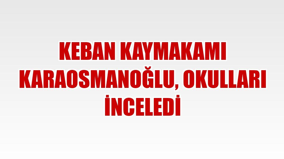 Keban Kaymakamı Karaosmanoğlu, okulları inceledi