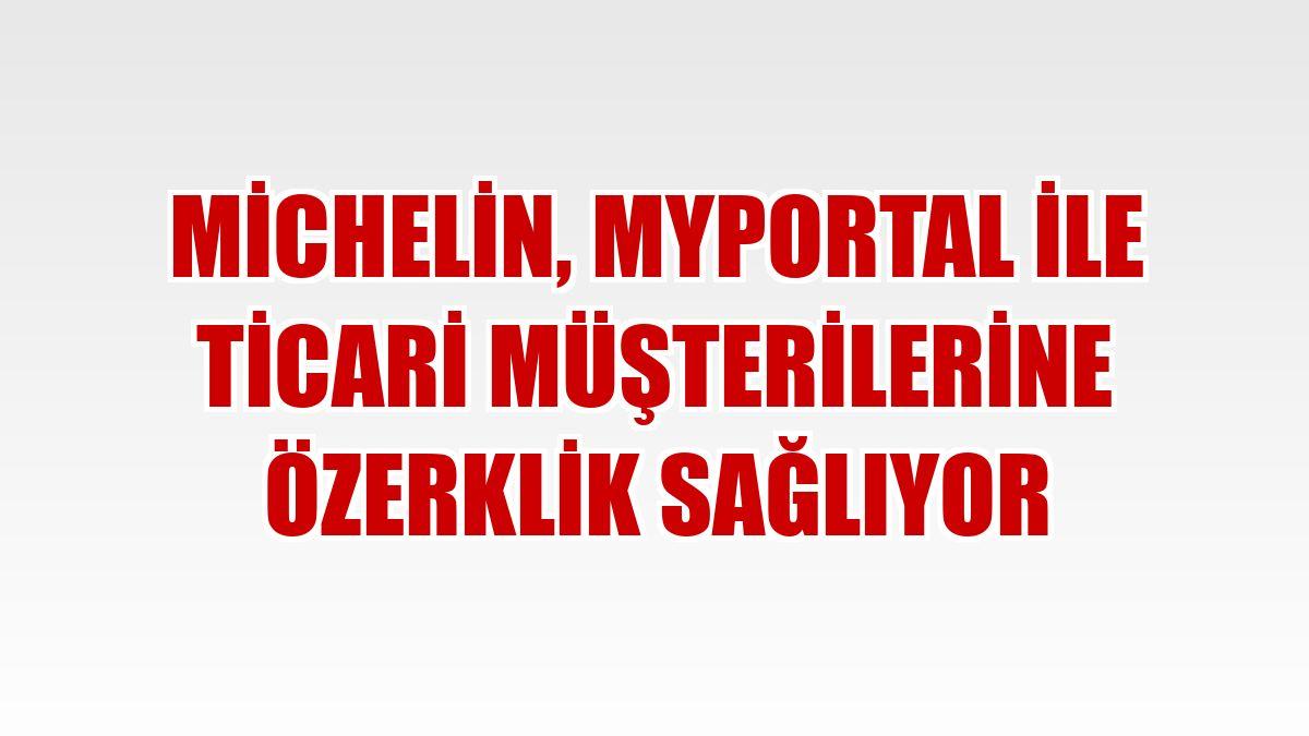 Michelin, MyPortal ile ticari müşterilerine özerklik sağlıyor
