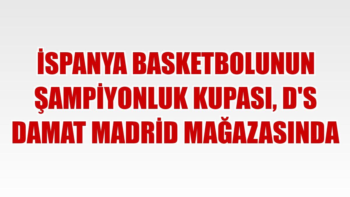 İspanya basketbolunun şampiyonluk kupası, D'S Damat Madrid mağazasında