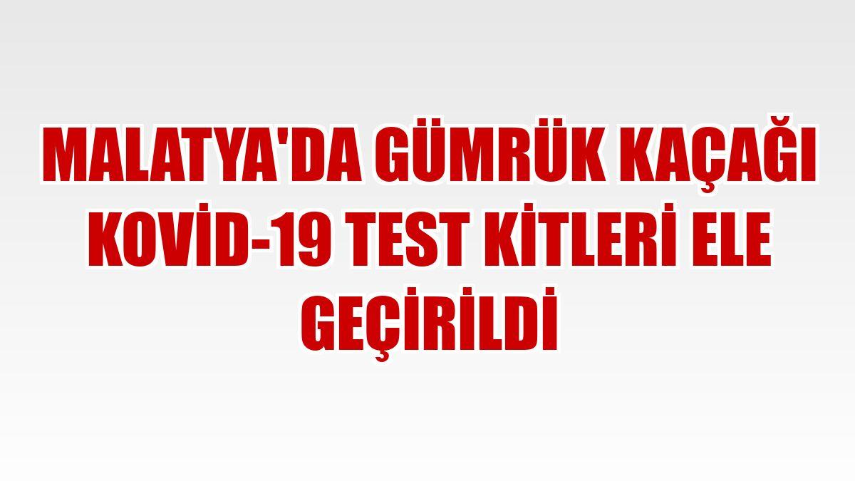 Malatya'da gümrük kaçağı Kovid-19 test kitleri ele geçirildi