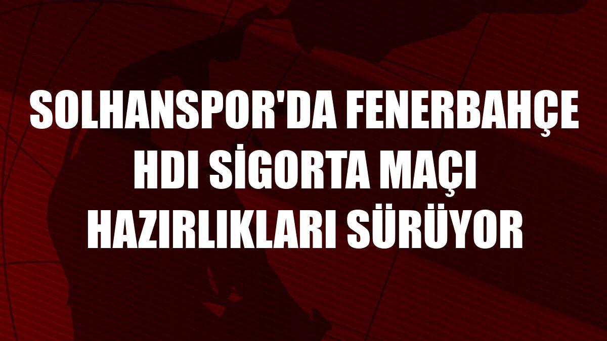 Solhanspor'da Fenerbahçe HDI Sigorta maçı hazırlıkları sürüyor