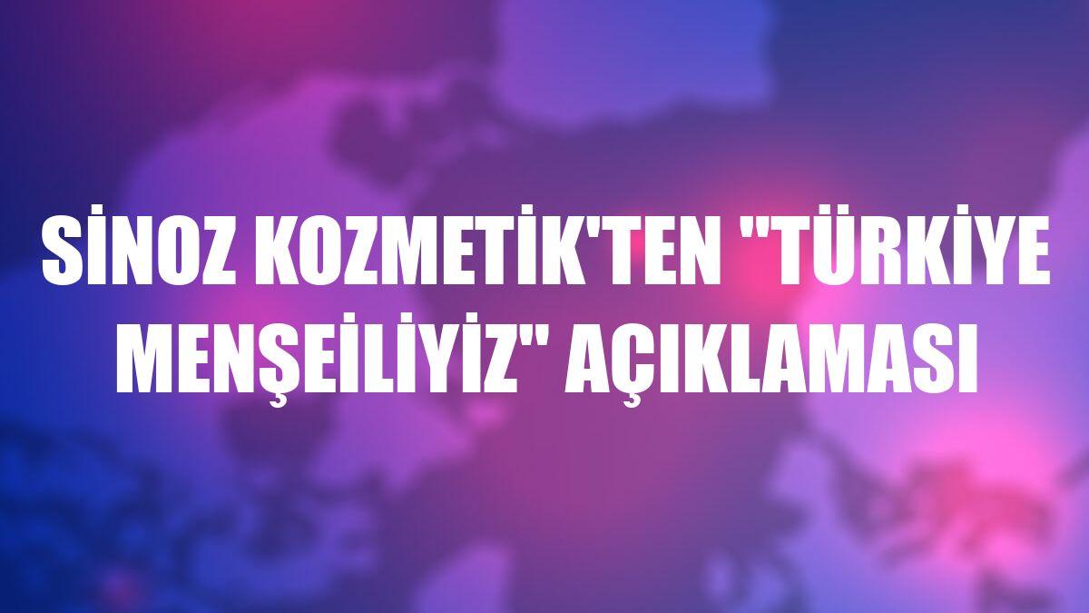 """Sinoz Kozmetik'ten """"Türkiye menşeiliyiz"""" açıklaması"""