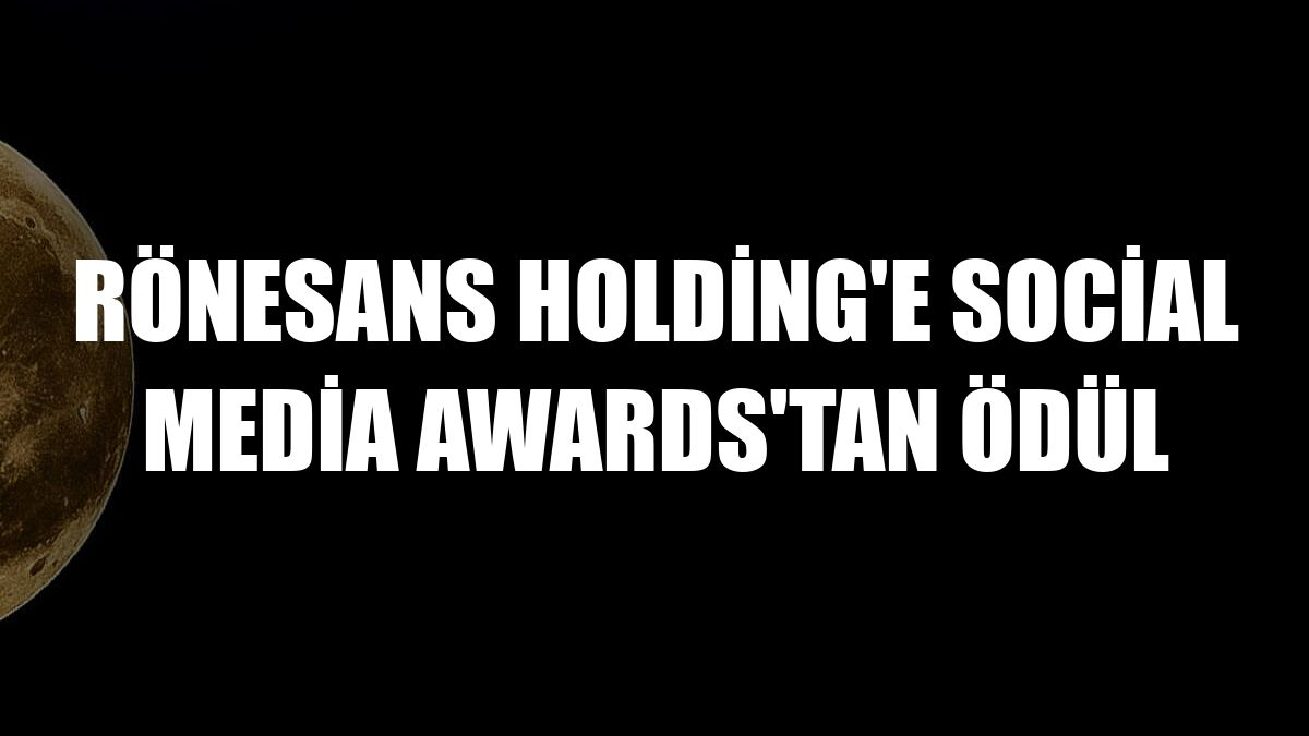 Rönesans Holding'e Social Media Awards'tan ödül
