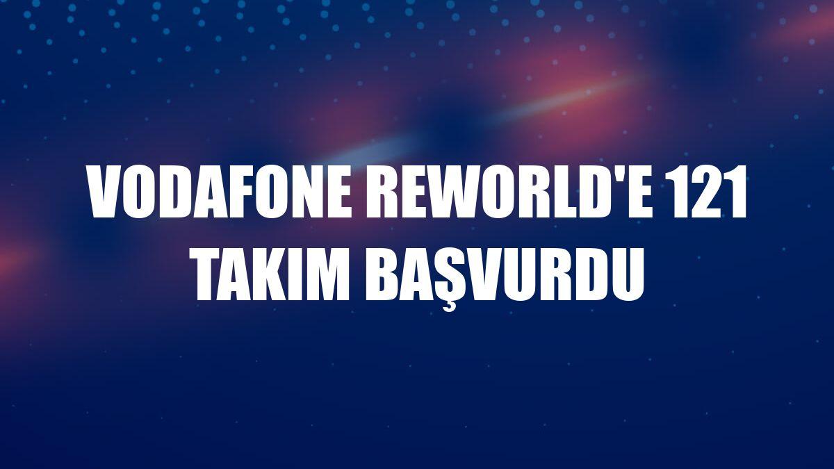 Vodafone ReWorld'e 121 takım başvurdu