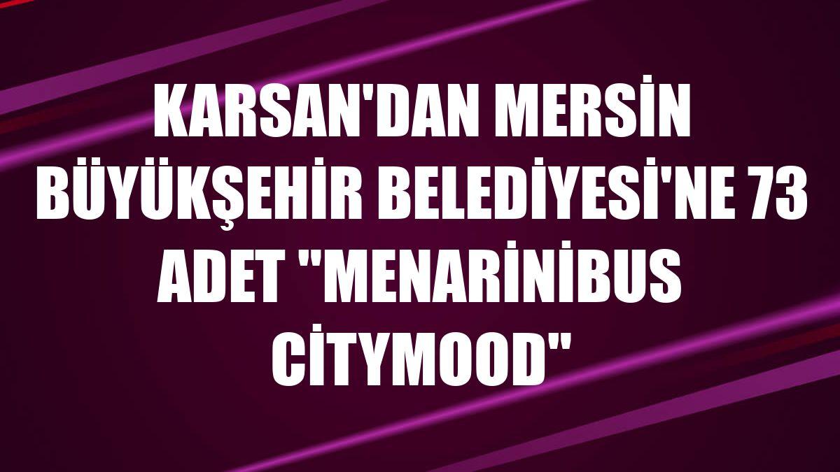 """Karsan'dan Mersin Büyükşehir Belediyesi'ne 73 adet """"Menarinibus Citymood"""""""