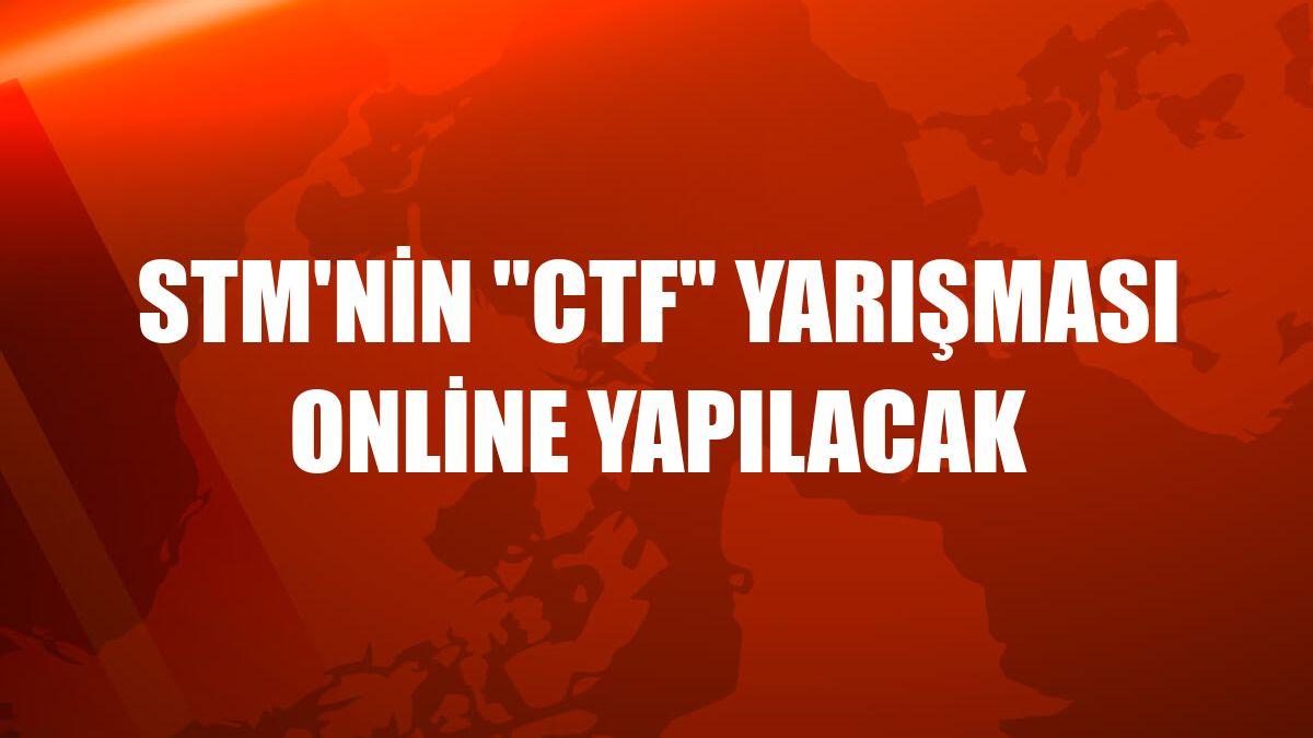 """STM'nin """"CTF"""" yarışması online yapılacak"""