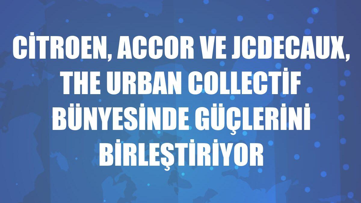 Citroen, Accor ve JCDecaux, The Urban Collectif bünyesinde güçlerini birleştiriyor