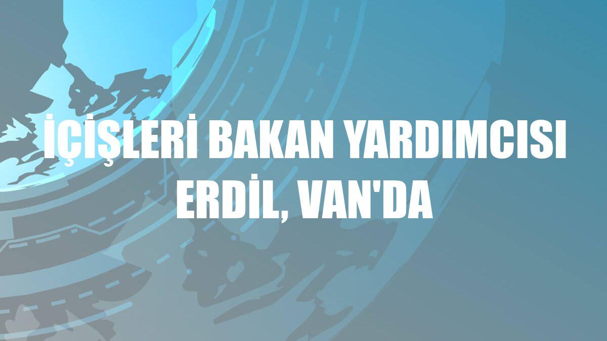 İçişleri Bakan Yardımcısı Erdil, Van'da