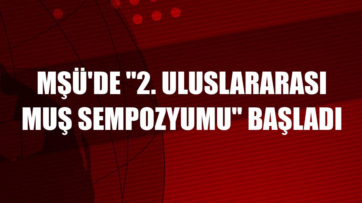 """MŞÜ'de """"2. Uluslararası Muş Sempozyumu"""" başladı"""