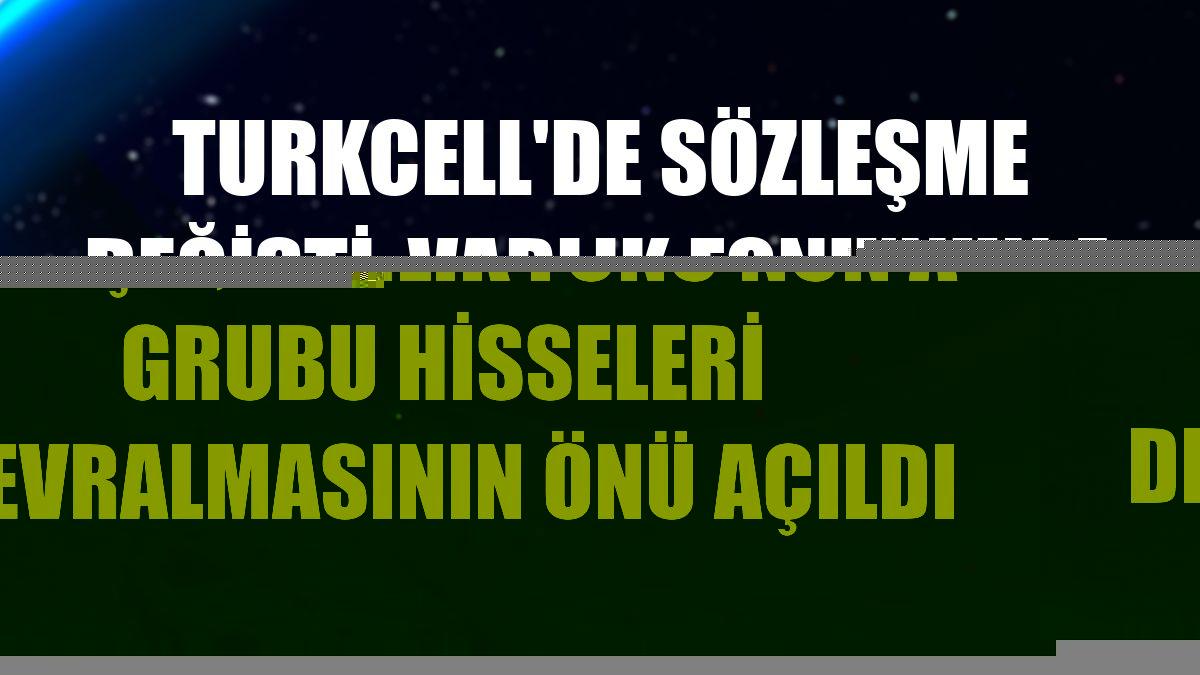 Turkcell'de sözleşme değişti, Varlık Fonu'nun A Grubu hisseleri devralmasının önü açıldı