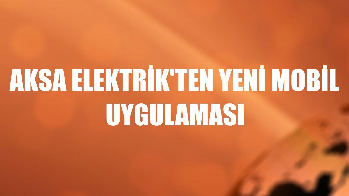 Aksa Elektrik'ten yeni mobil uygulaması
