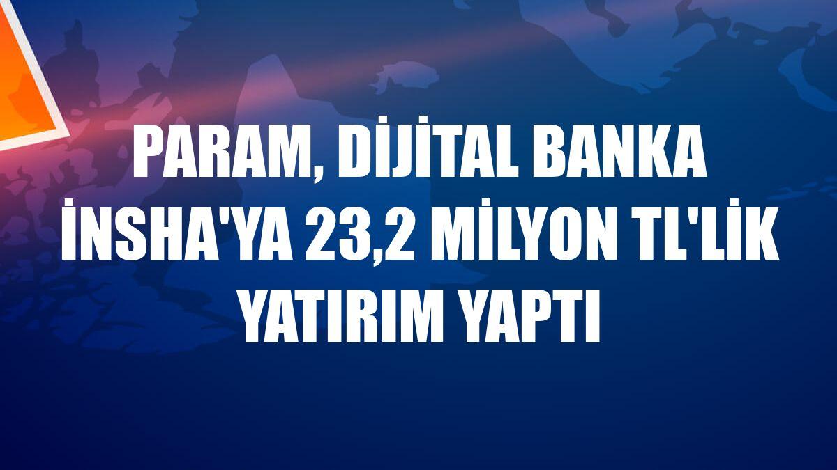 Param, dijital banka insha'ya 23,2 milyon TL'lik yatırım yaptı