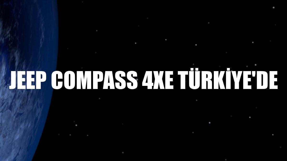Jeep Compass 4xe Türkiye'de