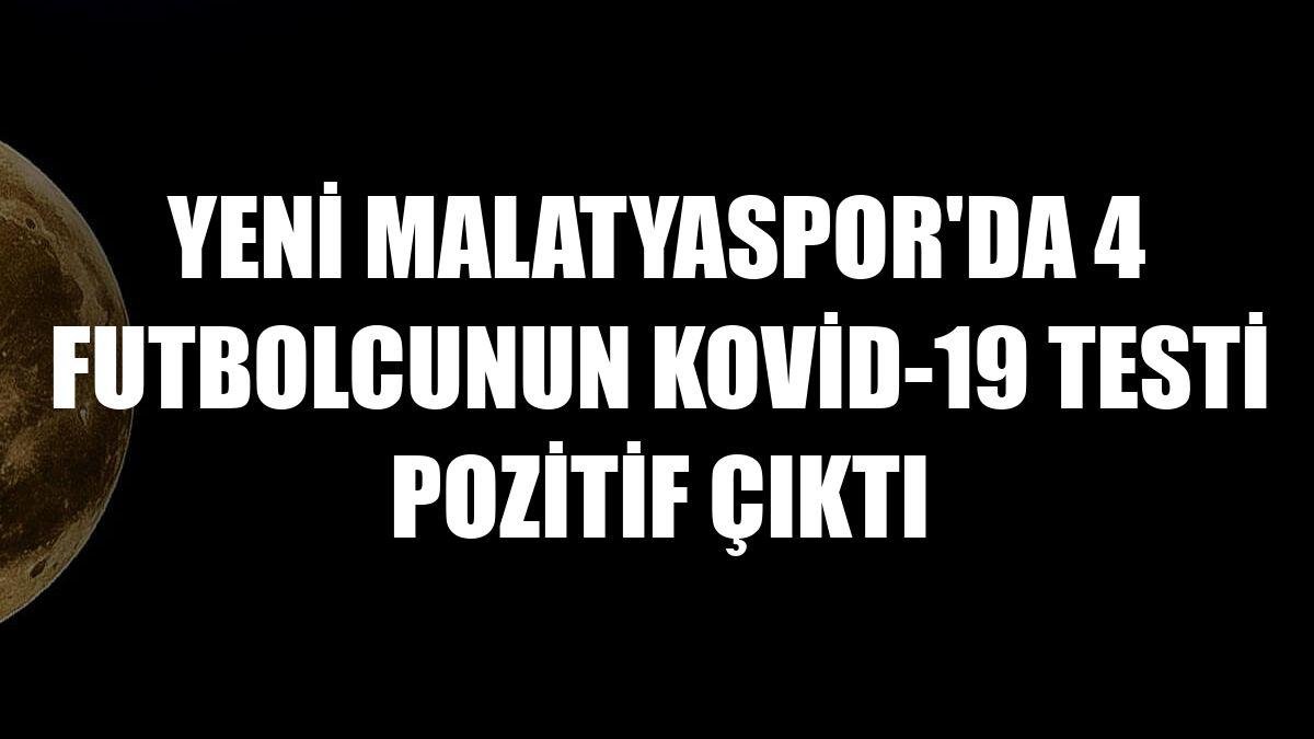 Yeni Malatyaspor'da 4 futbolcunun Kovid-19 testi pozitif çıktı