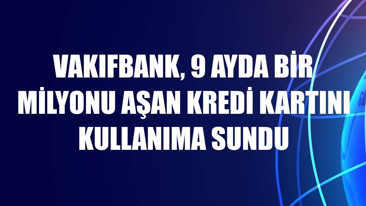 VakıfBank, 9 ayda bir milyonu aşan kredi kartını kullanıma sundu