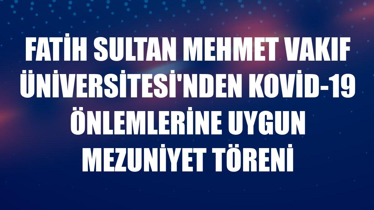 Fatih Sultan Mehmet Vakıf Üniversitesi'nden Kovid-19 önlemlerine uygun mezuniyet töreni