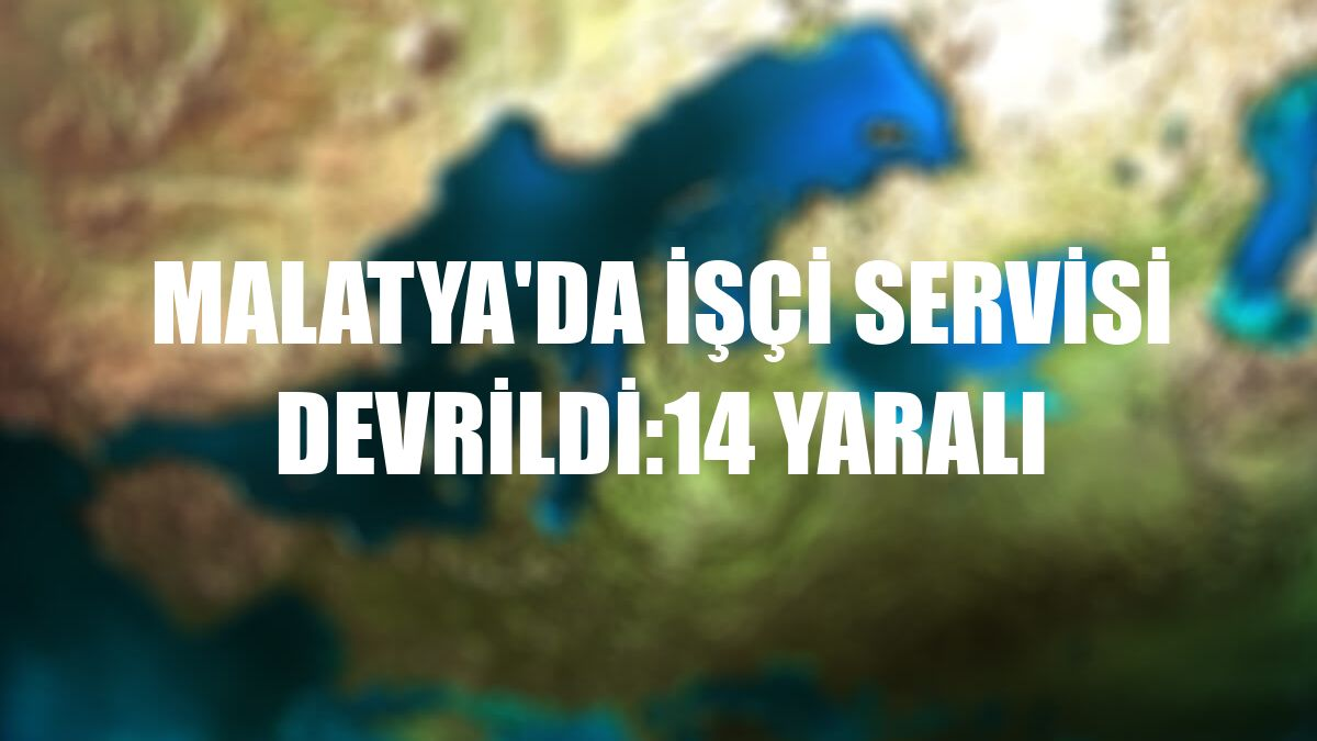 Malatya'da işçi servisi devrildi:14 yaralı