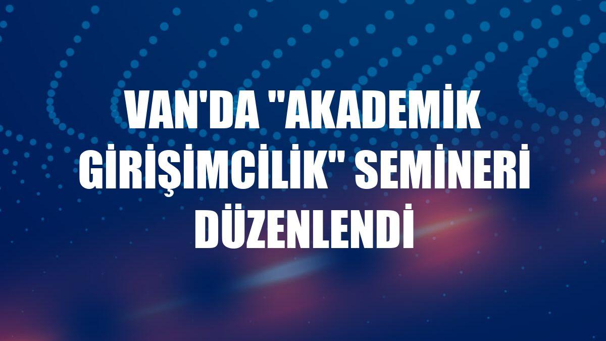 """Van'da """"Akademik Girişimcilik"""" semineri düzenlendi"""