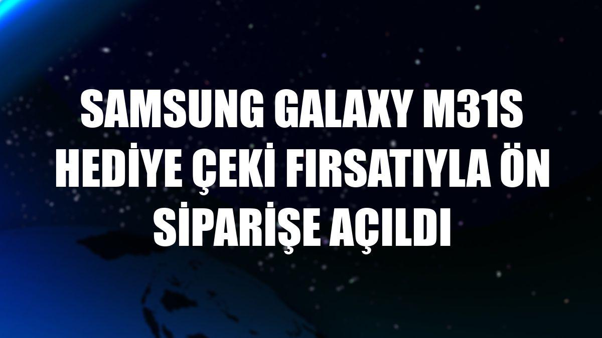 Samsung Galaxy M31s hediye çeki fırsatıyla ön siparişe açıldı
