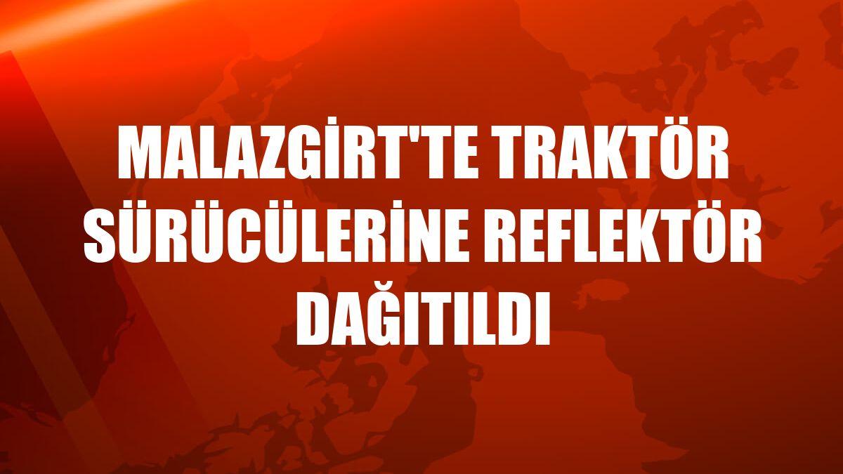 Malazgirt'te traktör sürücülerine reflektör dağıtıldı
