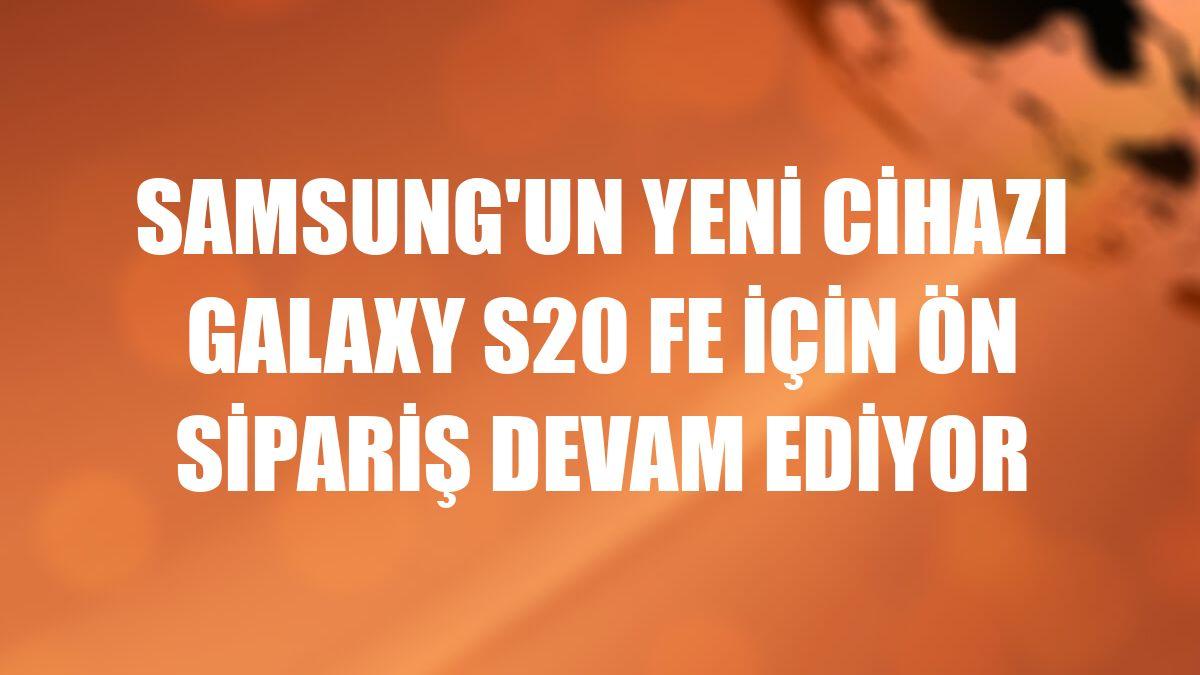 Samsung'un yeni cihazı Galaxy S20 FE için ön sipariş devam ediyor