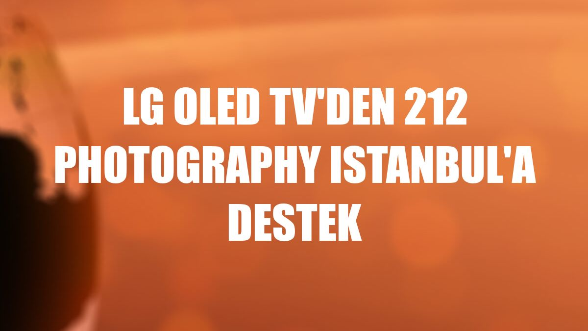 LG Oled TV'den 212 Photography Istanbul'a destek