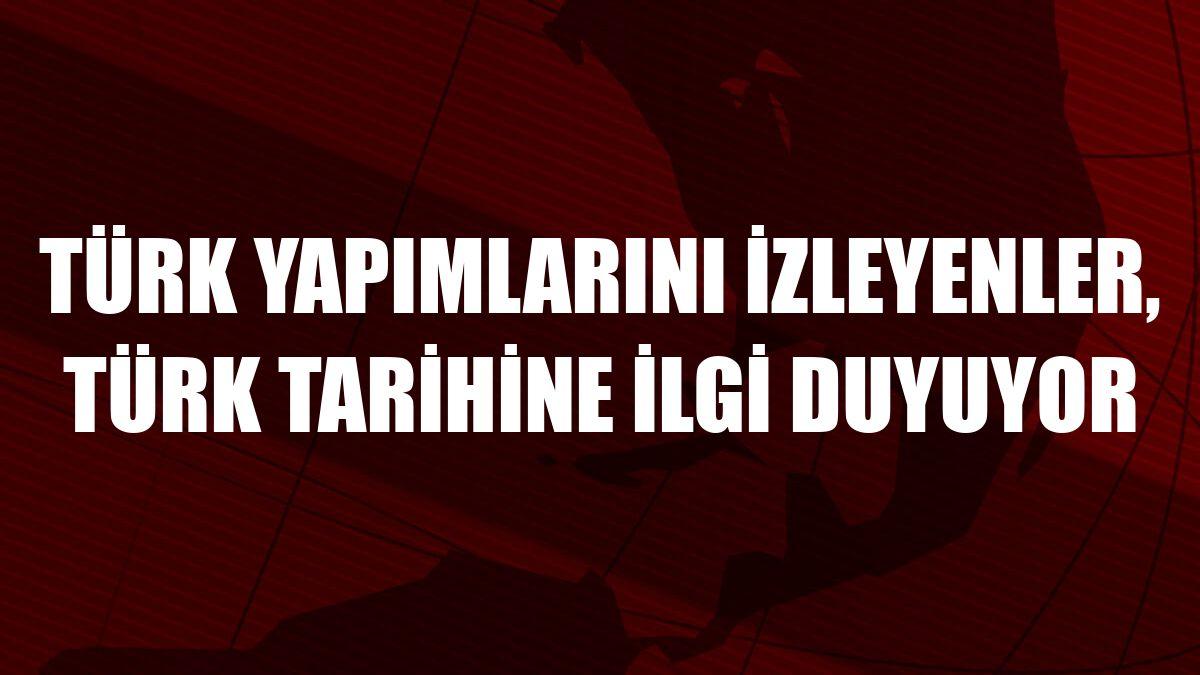 Türk yapımlarını izleyenler, Türk tarihine ilgi duyuyor