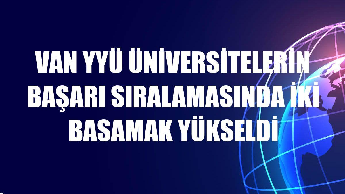 Van YYÜ üniversitelerin başarı sıralamasında iki basamak yükseldi