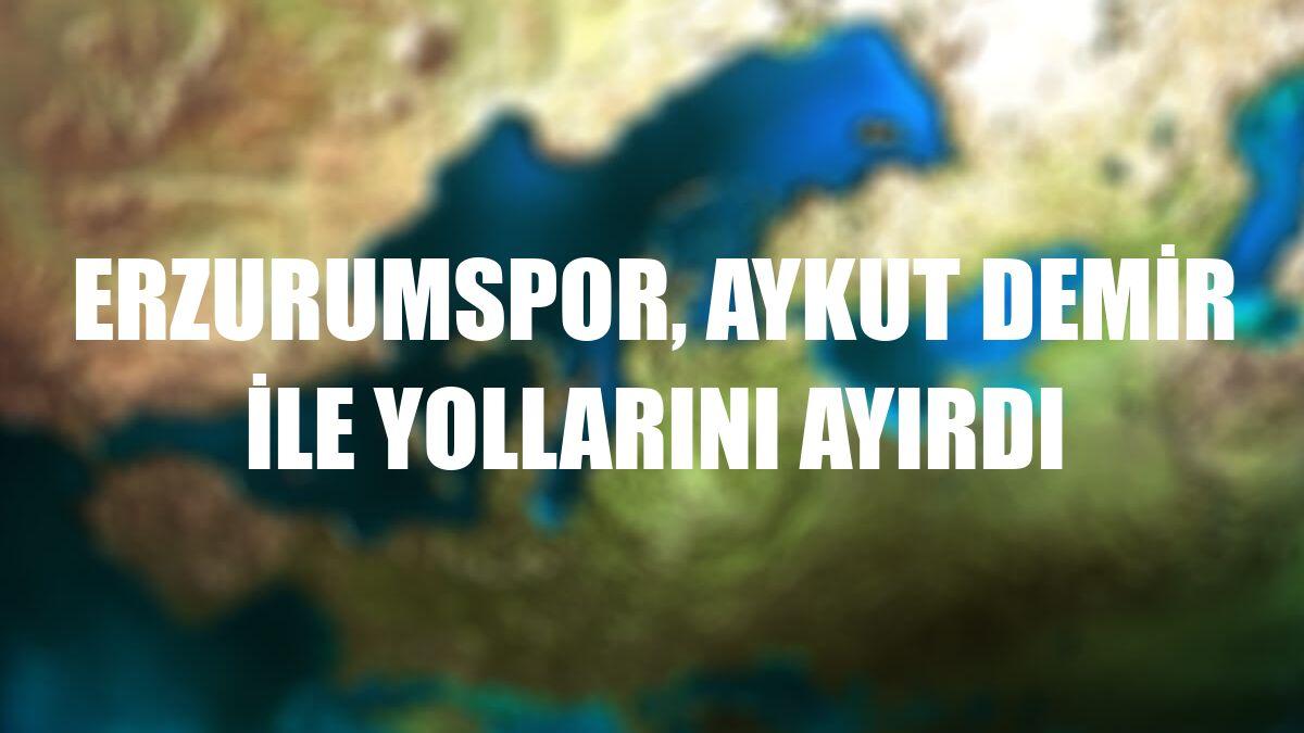 Erzurumspor, Aykut Demir ile yollarını ayırdı