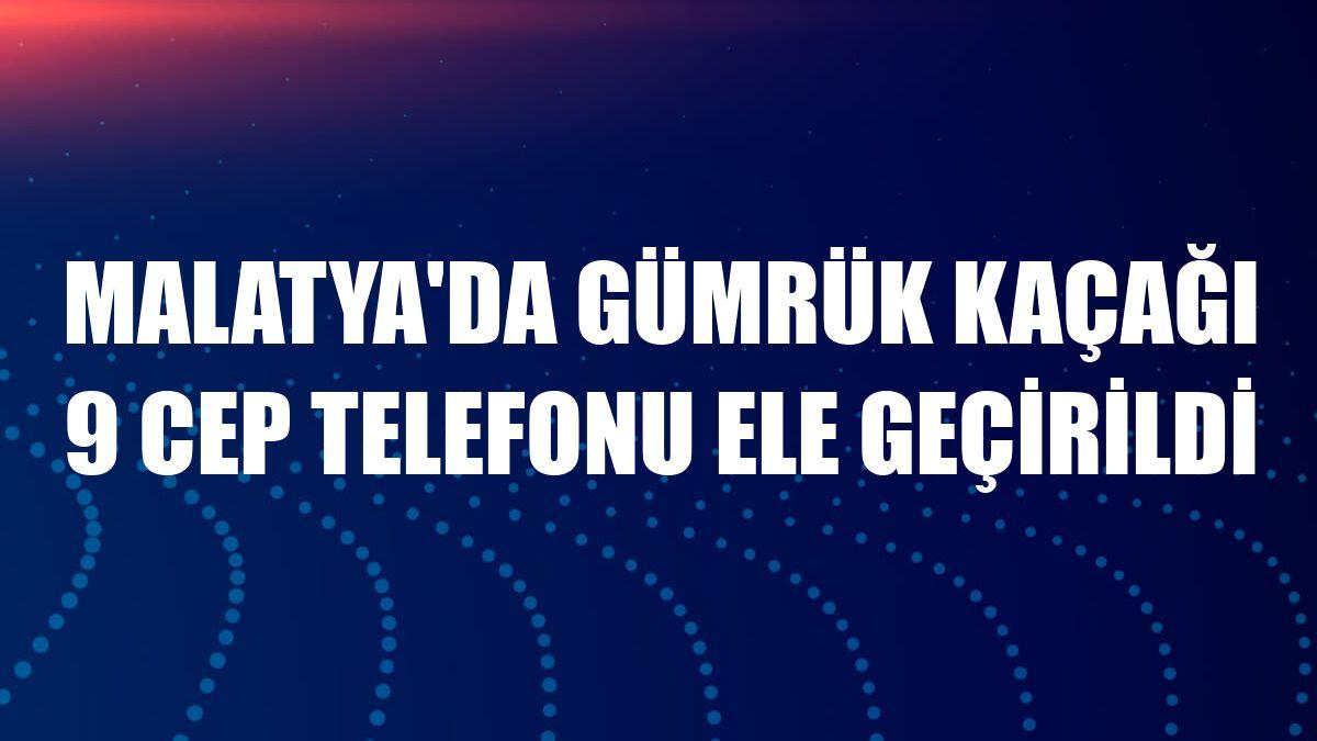 Malatya'da gümrük kaçağı 9 cep telefonu ele geçirildi
