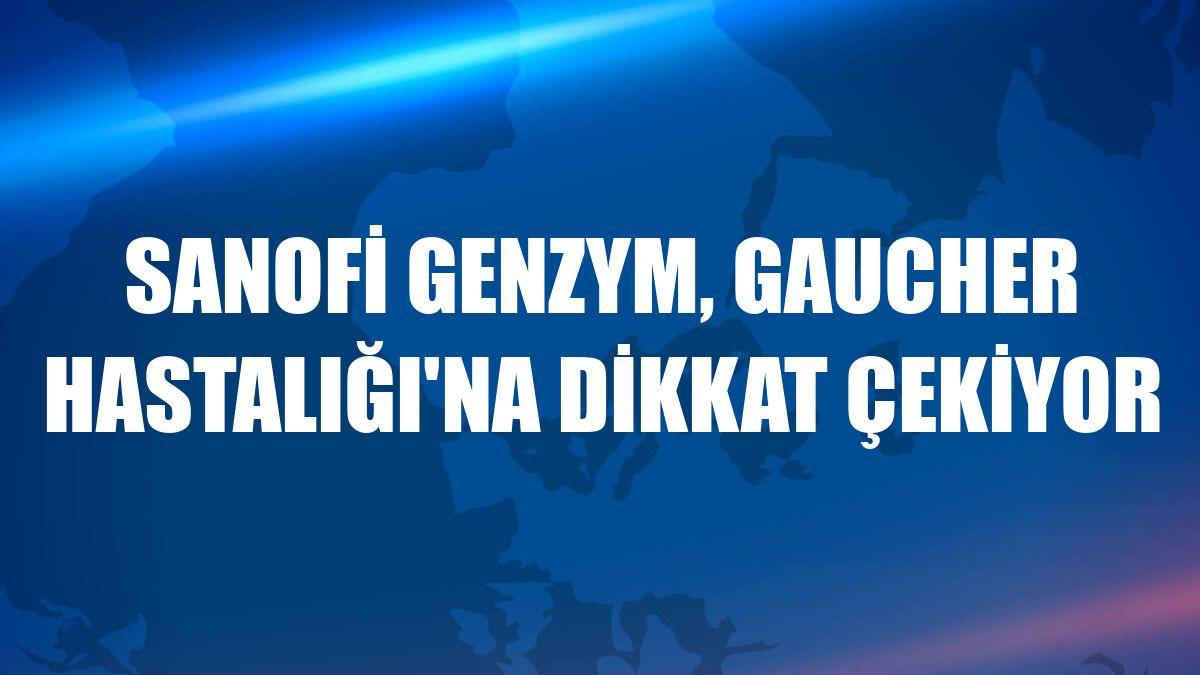 Sanofi Genzym, Gaucher Hastalığı'na dikkat çekiyor