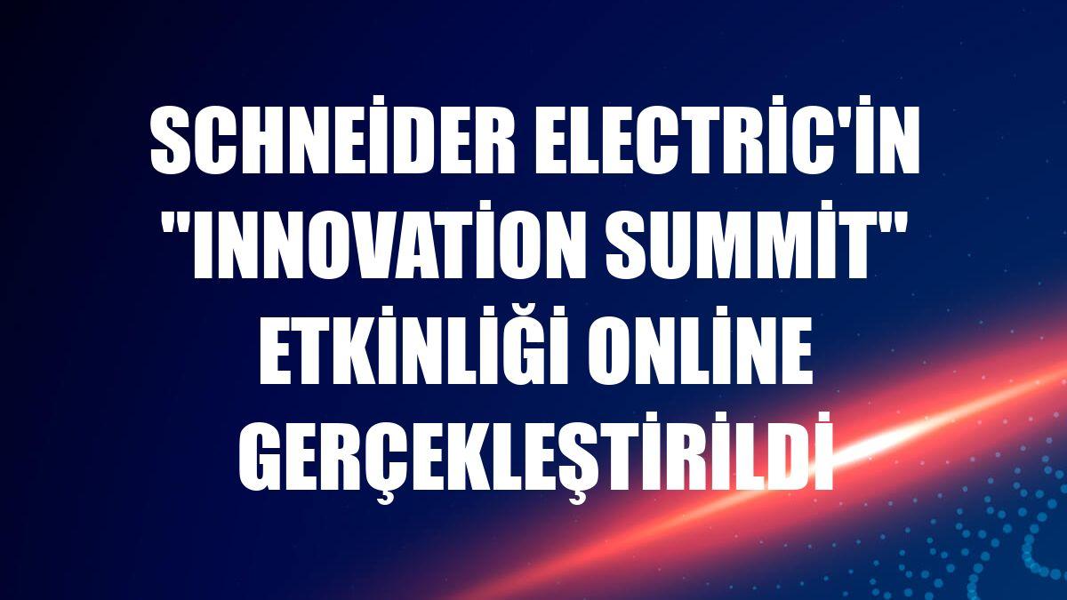Schneider Electric'in 'Innovation Summit' etkinliği online gerçekleştirildi