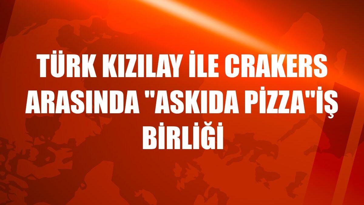 Türk Kızılay ile Crakers arasında 'Askıda Pizza'iş birliği