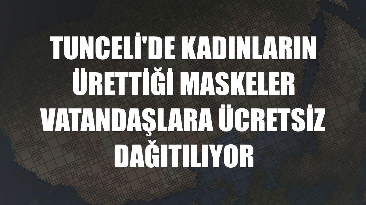 Tunceli'de kadınların ürettiği maskeler vatandaşlara ücretsiz dağıtılıyor