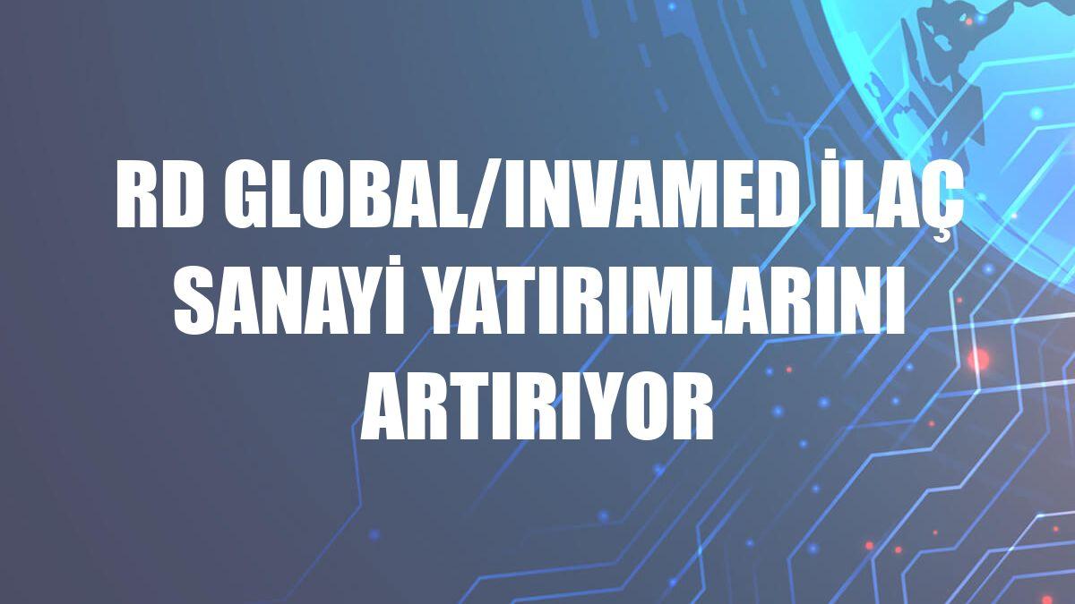 RD Global/Invamed ilaç sanayi yatırımlarını artırıyor