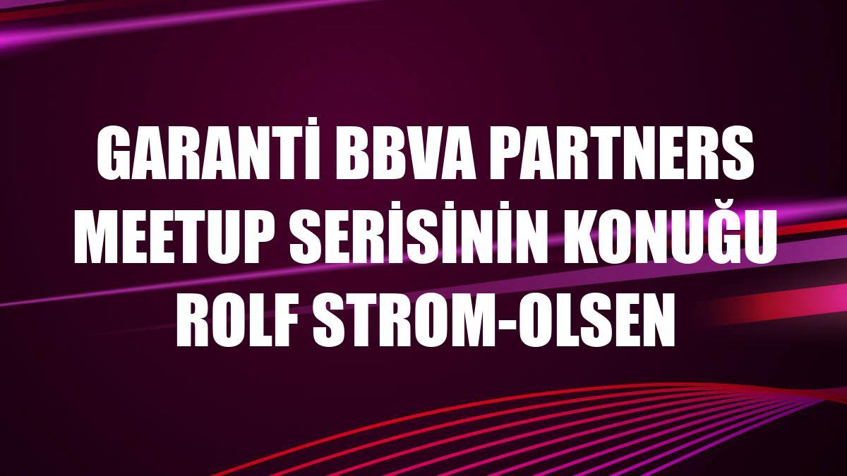 Garanti BBVA Partners Meetup serisinin konuğu Rolf Strom-Olsen
