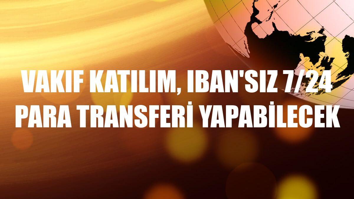 Vakıf Katılım, IBAN'sız 7/24 para transferi yapabilecek