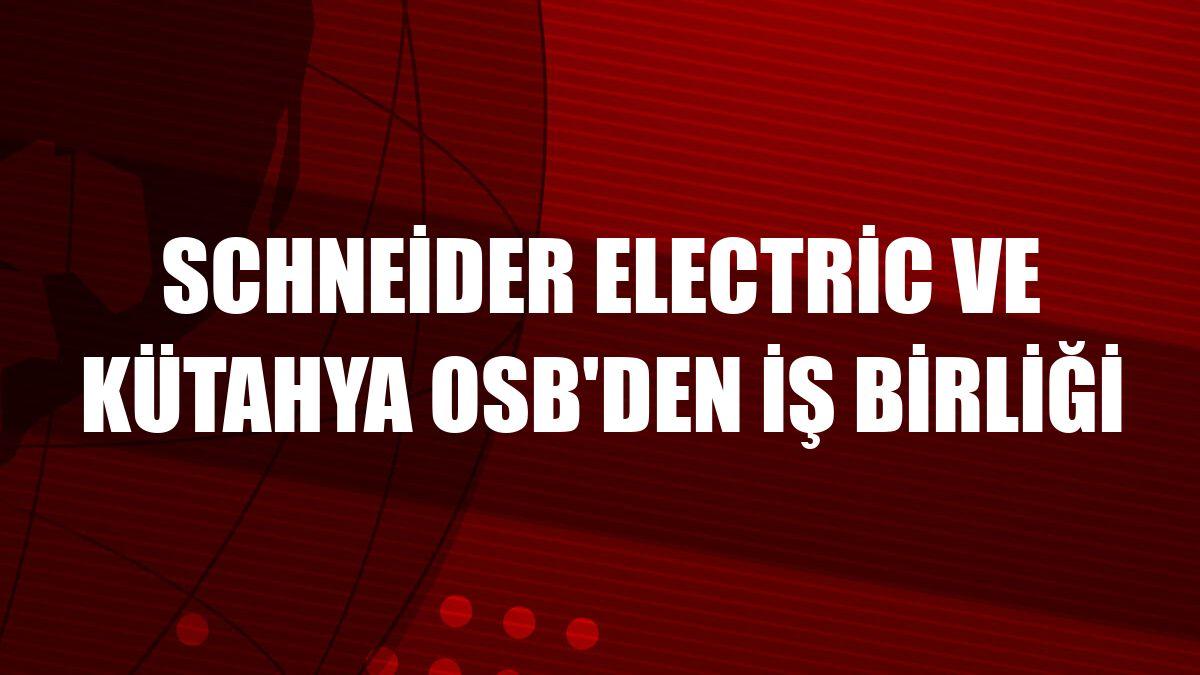 Schneider Electric ve Kütahya OSB'den iş birliği