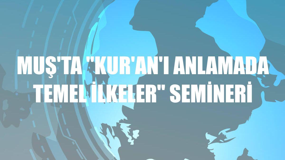 """Muş'ta """"Kur'an'ı Anlamada Temel İlkeler"""" semineri"""