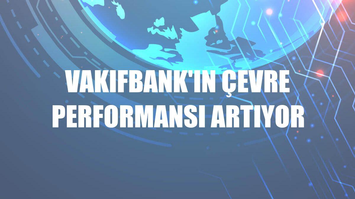 VakıfBank'ın çevre performansı artıyor